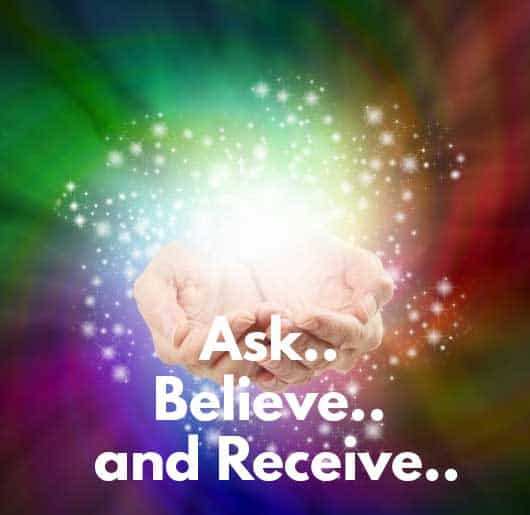 Ask Believe and Receive