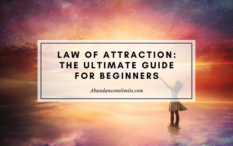 Law of Attraction for Beginners - The Ultimate Guide 2020