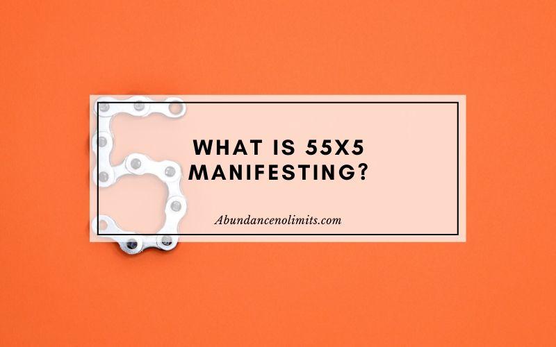 55x5 Manifesting