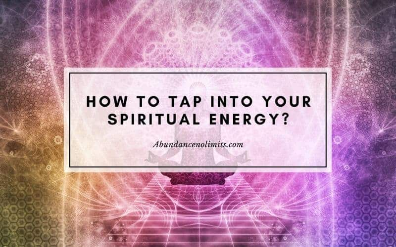 How to tap into your spiritual energy