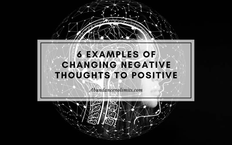 6 Examples of Changing Negative Thoughts to Positive