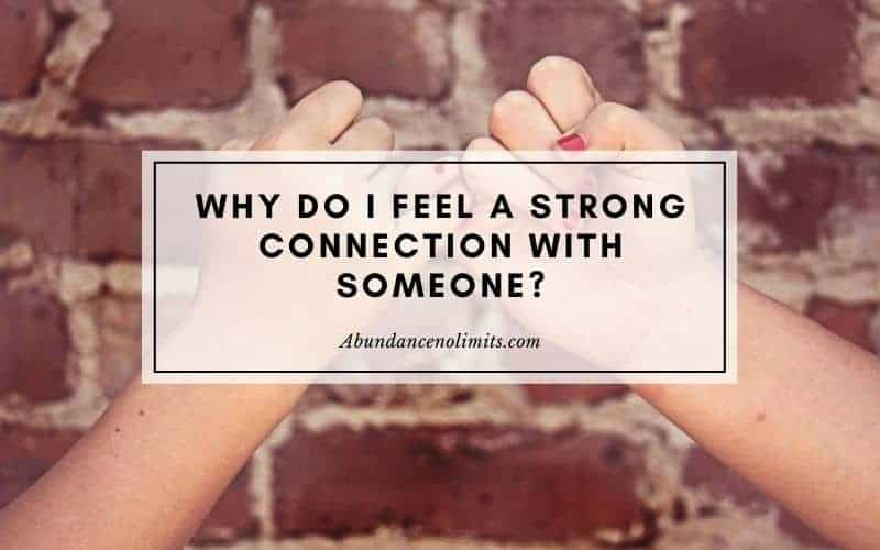 Why Do I Feel A Strong Connection with Someone?