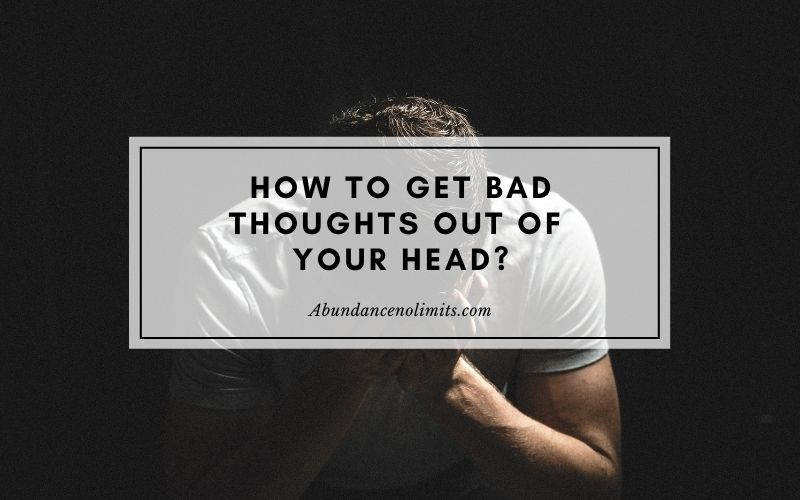 How to Get Bad Thoughts Out of Your Head