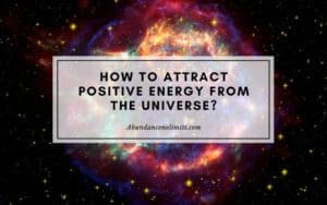 How to Attract Positive Energy from the Universe?