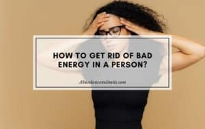 How to Get Rid of Bad Energy in a person