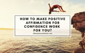 How to Make Positive Affirmation for Confidence Work for You