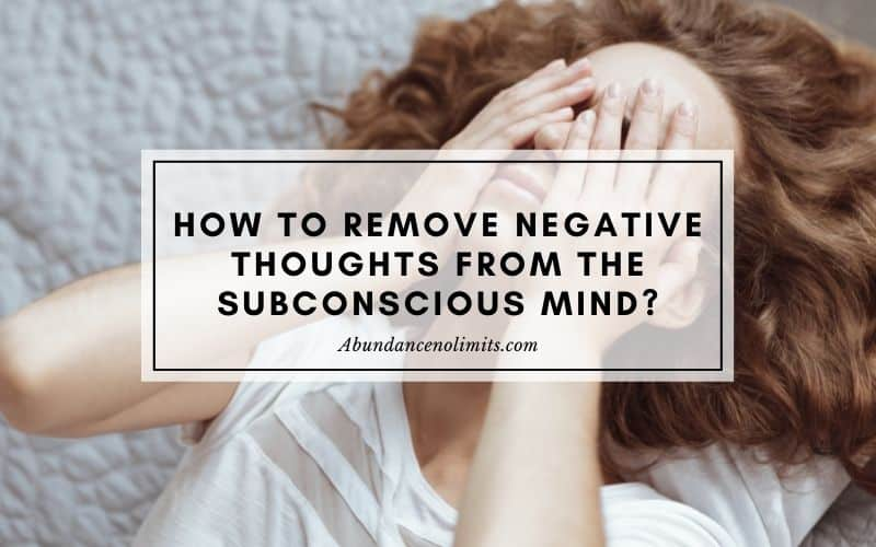 How to Remove Negative Thoughts from the Subconscious Mind