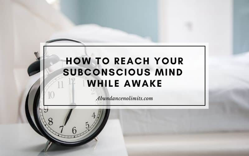 how to reach your subconscious mind while awake