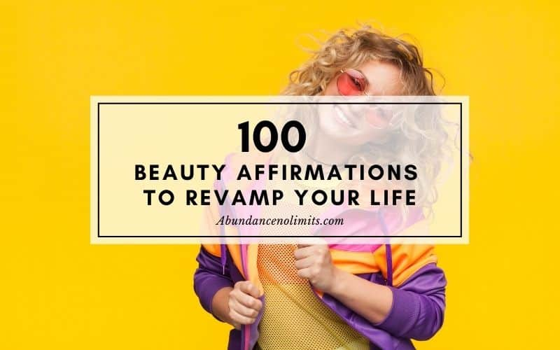 100 Beauty Affirmations to Revamp Your Life