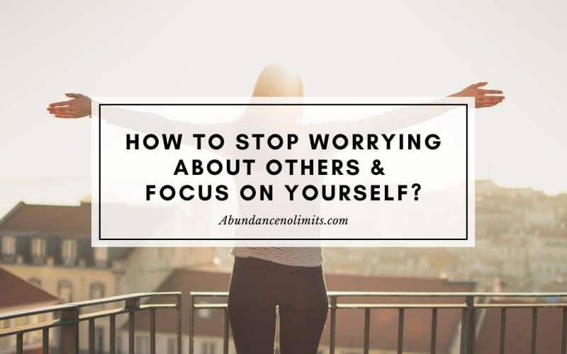 How to Stop Worrying About Others and Focus on Yourself