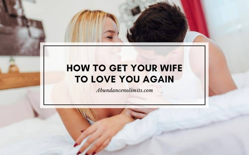 How to Get Your Wife to Love You Again