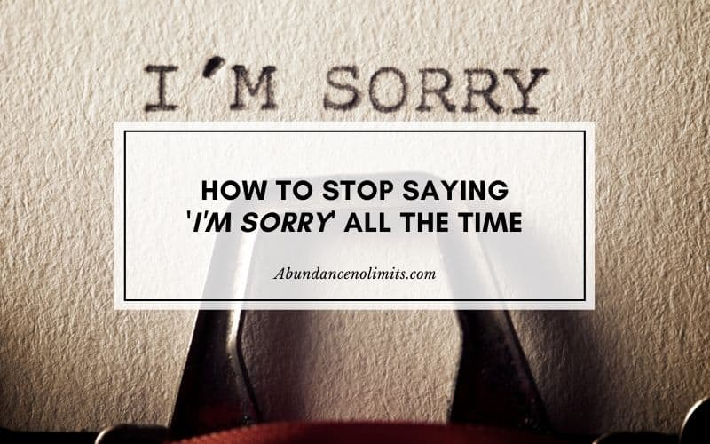 Why do you apologize so much