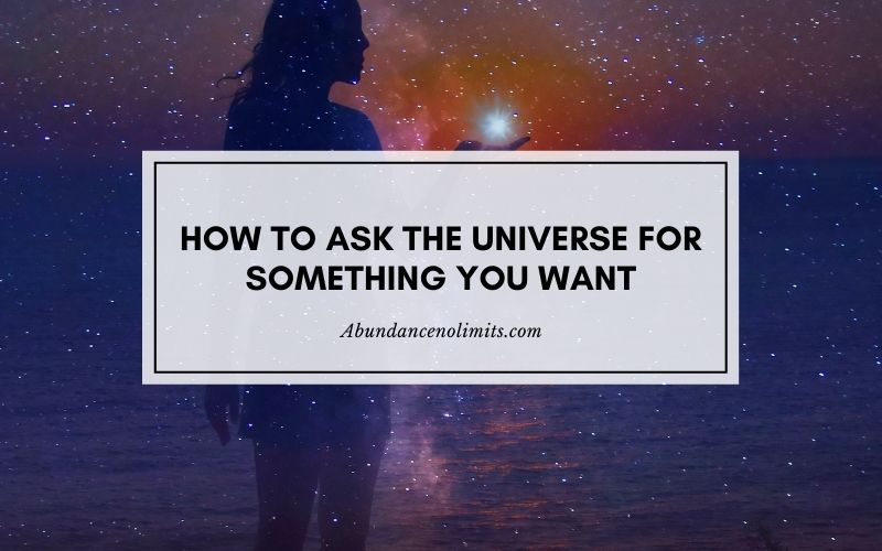 How to Ask the Universe for Something You Want