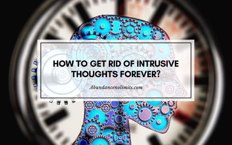 How to Get Rid of Intrusive Thoughts Forever