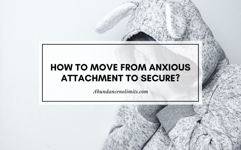 How to Move from Anxious Attachment to Secure?