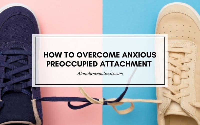 How to Overcome Anxious Preoccupied Attachment in Adults?
