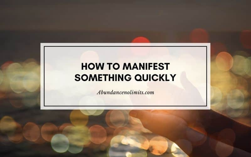 how to manifest something quickly